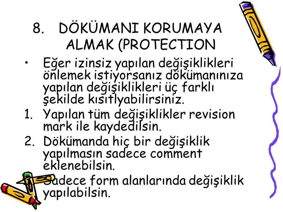 8.DÖKÜMANI KORUMAYA ALMAK (PROTECTION Eğer izinsiz yapılan değişiklikleri önlemek istiyorsanız dökümanınıza yapılan değişiklikleri üç farklı şekilde k
