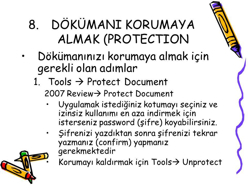 8.DÖKÜMANI KORUMAYA ALMAK (PROTECTION Dökümanınızı korumaya almak için gerekli olan adımlar 1.Tools  Protect Document 2007 Review  Protect Document