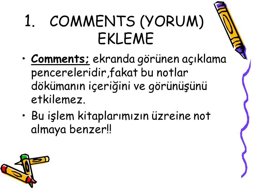 1. COMMENTS (YORUM) EKLEME Comments; ekranda görünen açıklama pencereleridir,fakat bu notlar dökümanın içeriğini ve görünüşünü etkilemez. Bu işlem kit