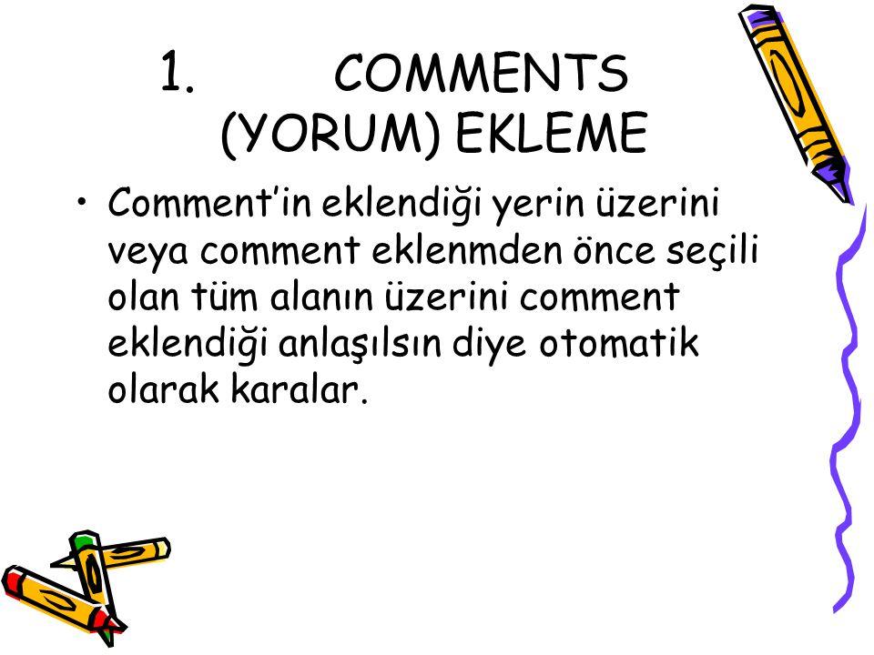 1. COMMENTS (YORUM) EKLEME Comment'in eklendiği yerin üzerini veya comment eklenmden önce seçili olan tüm alanın üzerini comment eklendiği anlaşılsın