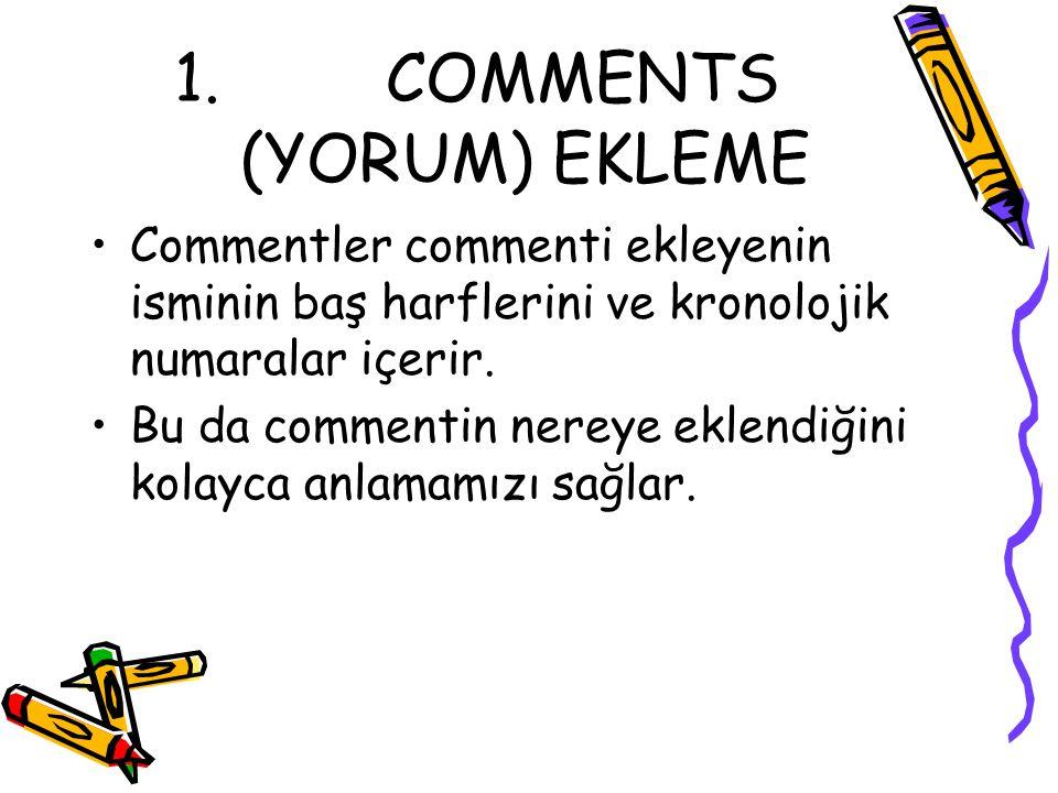 1. COMMENTS (YORUM) EKLEME Commentler commenti ekleyenin isminin baş harflerini ve kronolojik numaralar içerir. Bu da commentin nereye eklendiğini kol
