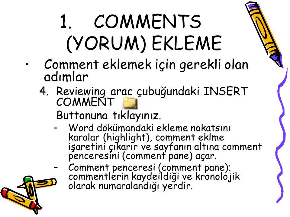 1. COMMENTS (YORUM) EKLEME Comment eklemek için gerekli olan adımlar 4.Reviewing araç çubuğundaki INSERT COMMENT Buttonuna tıklayınız. –Word dökümanda