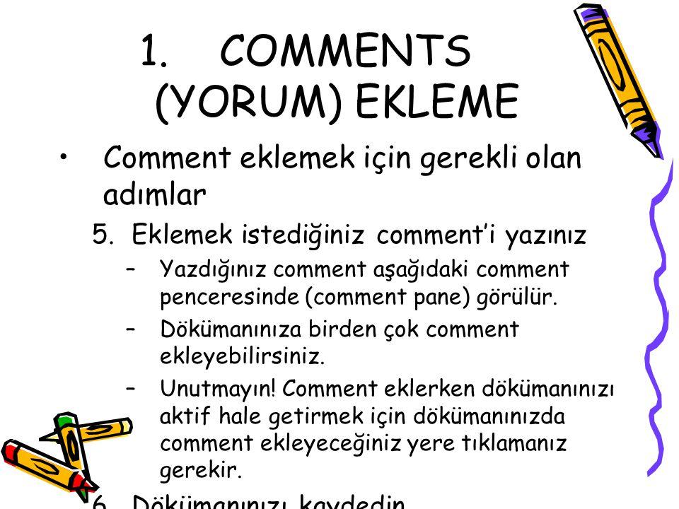 1. COMMENTS (YORUM) EKLEME Comment eklemek için gerekli olan adımlar 5.Eklemek istediğiniz comment'i yazınız –Yazdığınız comment aşağıdaki comment pen