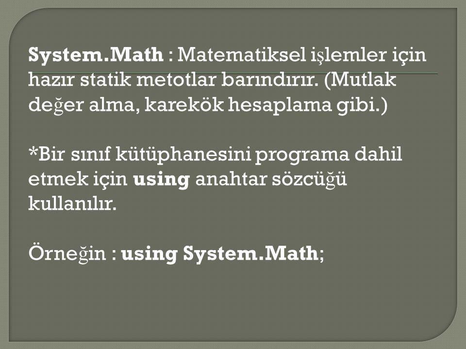 System.Math : Matematiksel i ş lemler için hazır statik metotlar barındırır. (Mutlak de ğ er alma, karekök hesaplama gibi.) *Bir sınıf kütüphanesini p