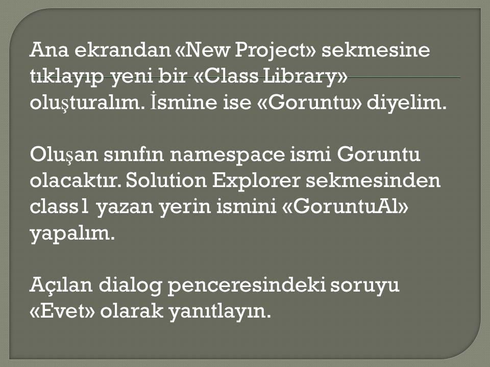 Ana ekrandan «New Project» sekmesine tıklayıp yeni bir «Class Library» olu ş turalım. İ smine ise «Goruntu» diyelim. Olu ş an sınıfın namespace ismi G