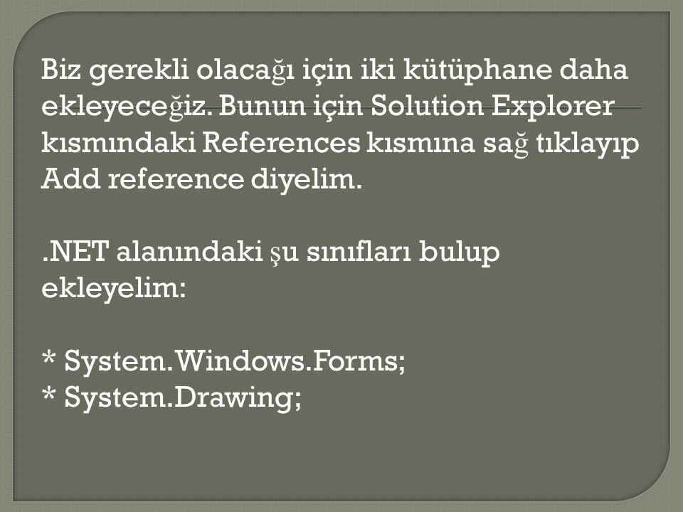 Biz gerekli olaca ğ ı için iki kütüphane daha ekleyece ğ iz. Bunun için Solution Explorer kısmındaki References kısmına sa ğ tıklayıp Add reference di