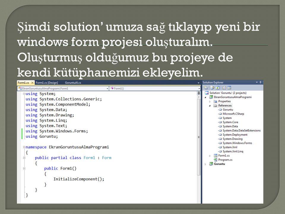 Ş imdi solution' umuza sa ğ tıklayıp yeni bir windows form projesi olu ş turalım. Olu ş turmu ş oldu ğ umuz bu projeye de kendi kütüphanemizi ekleyeli
