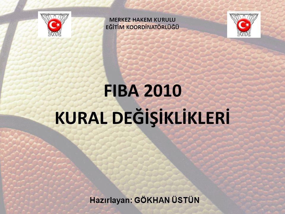 MERKEZ HAKEM KURULU EĞİTİM KOORDİNATÖRLÜĞÜ FIBA 2010 KURAL DEĞİŞİKLİKLERİ Hazırlayan: GÖKHAN ÜSTÜN