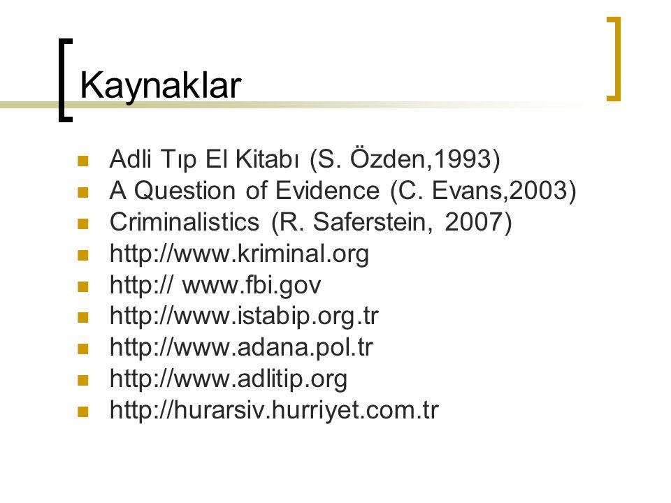 Kaynaklar Adli Tıp El Kitabı (S. Özden,1993) A Question of Evidence (C. Evans,2003) Criminalistics (R. Saferstein, 2007) http://www.kriminal.org http: