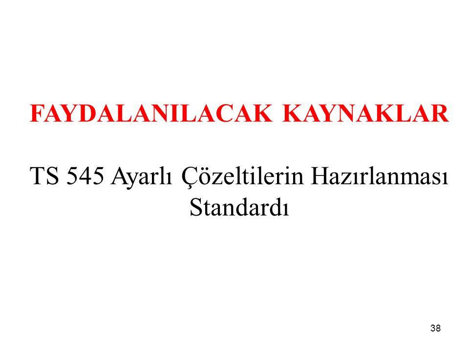 FAYDALANILACAK KAYNAKLAR TS 545 Ayarlı Çözeltilerin Hazırlanması Standardı 38