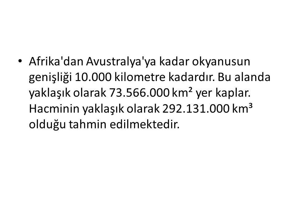 Afrika'dan Avustralya'ya kadar okyanusun genişliği 10.000 kilometre kadardır. Bu alanda yaklaşık olarak 73.566.000 km² yer kaplar. Hacminin yaklaşık o