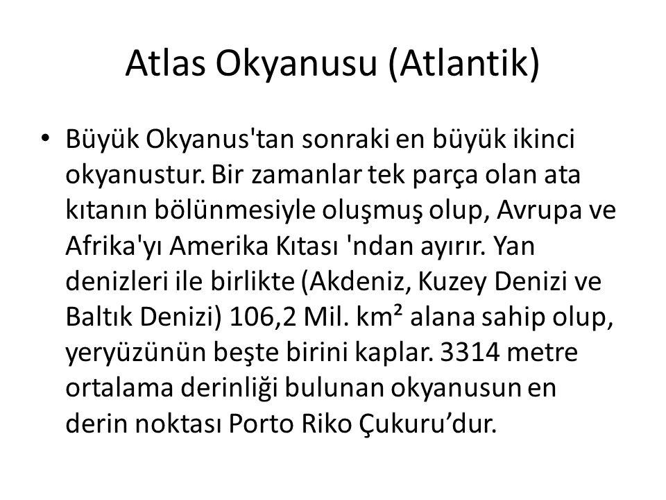 Atlas Okyanusu (Atlantik) Büyük Okyanus'tan sonraki en büyük ikinci okyanustur. Bir zamanlar tek parça olan ata kıtanın bölünmesiyle oluşmuş olup, Avr