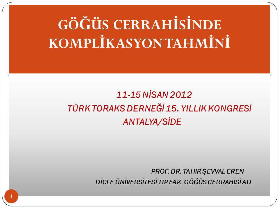 GÖ Ğ ÜS CERRAH İ S İ NDE KOMPL İ KASYON TAHM İ N İ 11-15 NİSAN 2012 TÜRK TORAKS DERNEĞİ 15.