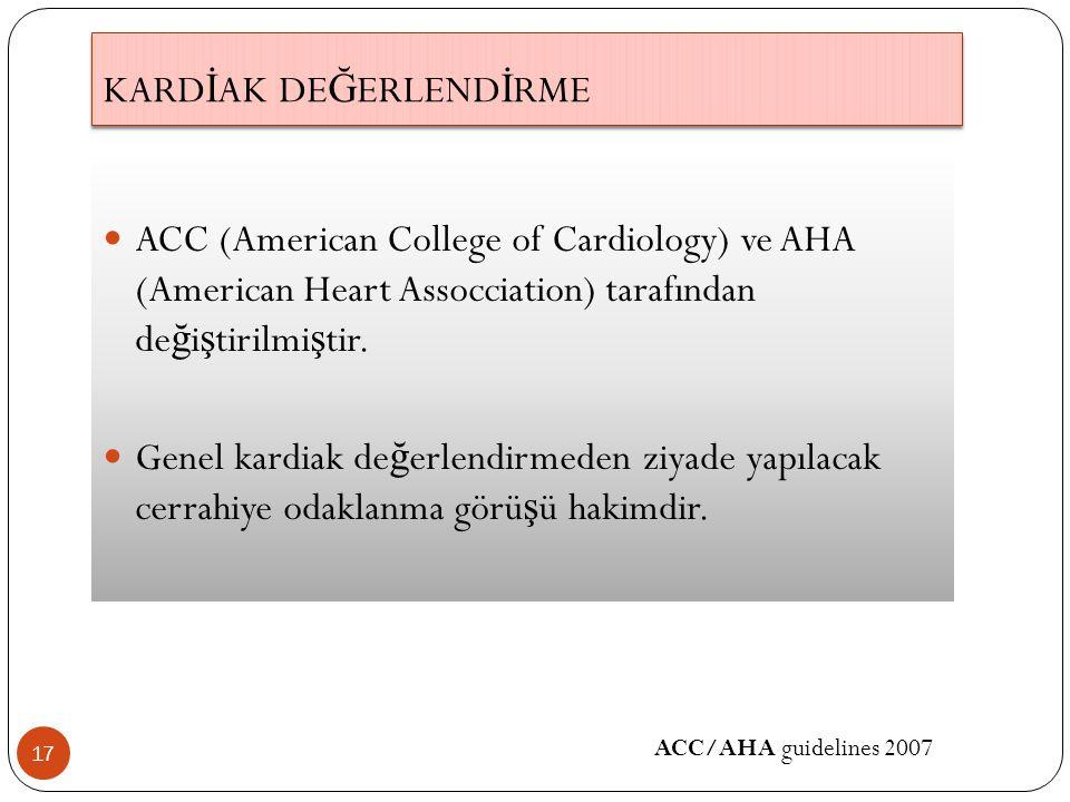 KARD İ AK DE Ğ ERLEND İ RME 17 ACC (American College of Cardiology) ve AHA (American Heart Assocciation) tarafından de ğ i ş tirilmi ş tir. Genel kard