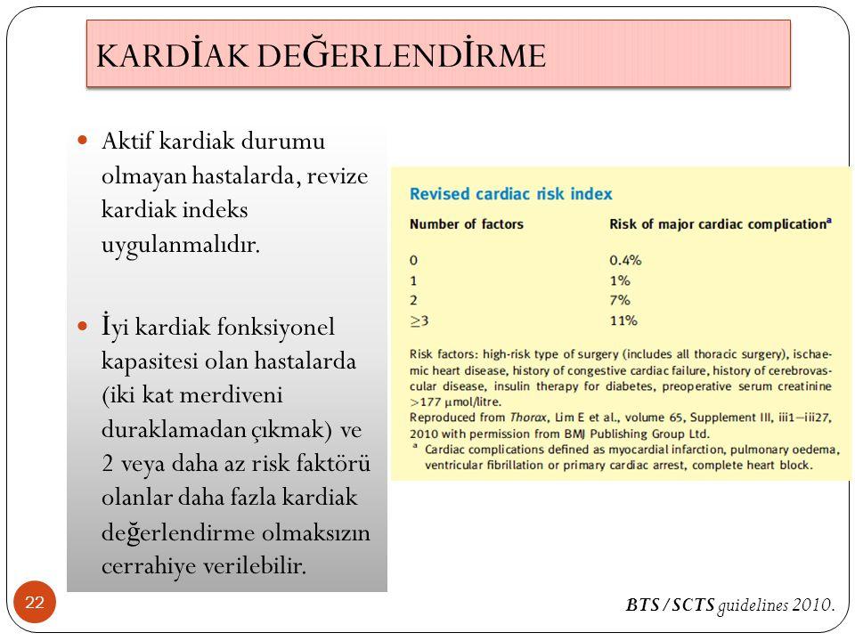 22 Aktif kardiak durumu olmayan hastalarda, revize kardiak indeks uygulanmalıdır. İ yi kardiak fonksiyonel kapasitesi olan hastalarda (iki kat merdive
