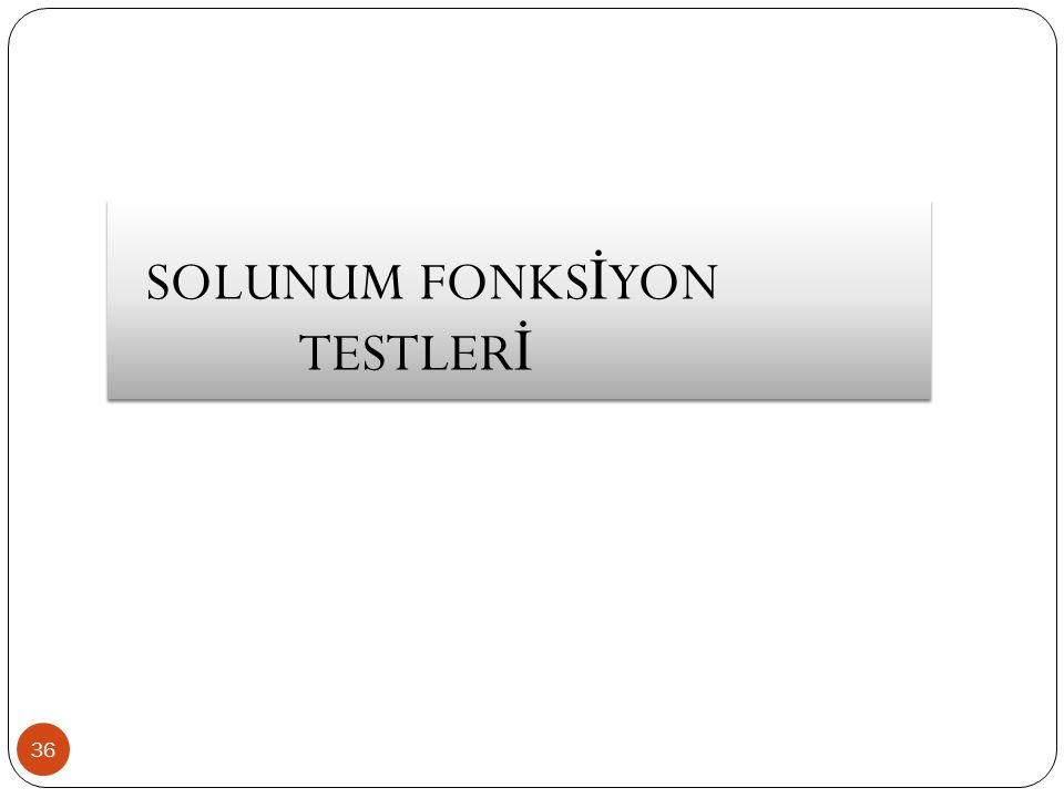 SOLUNUM FONKS İ YON TESTLER İ 36