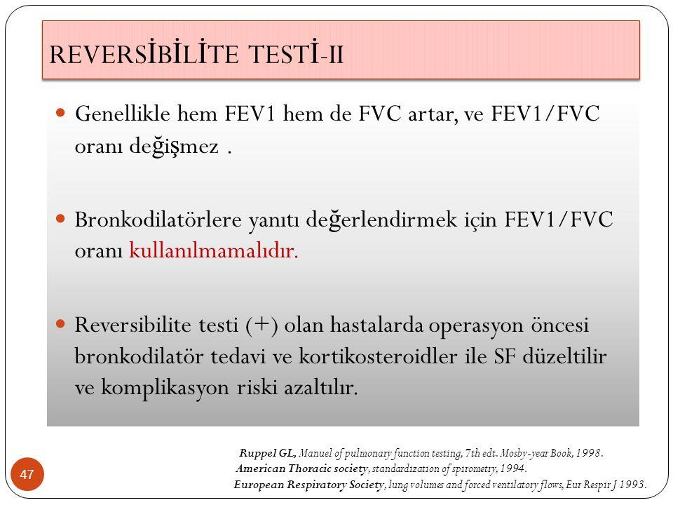 47 Genellikle hem FEV1 hem de FVC artar, ve FEV1/FVC oranı de ğ i ş mez. Bronkodilatörlere yanıtı de ğ erlendirmek için FEV1/FVC oranı kullanılmamalıd