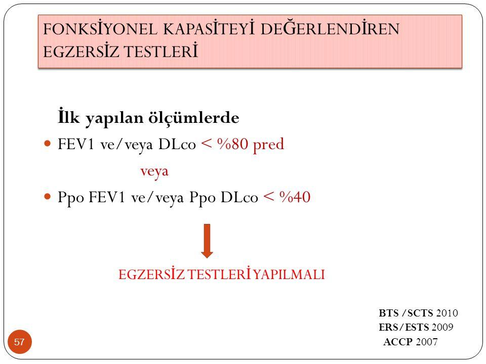 57 İ lk yapılan ölçümlerde FEV1 ve/veya DLco < %80 pred veya Ppo FEV1 ve/veya Ppo DLco < %40 EGZERS İ Z TESTLER İ YAPILMALI FONKS İ YONEL KAPAS İ TEY