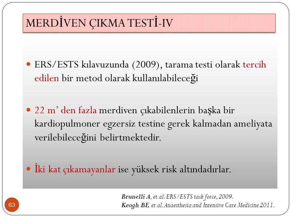 63 ERS/ESTS kılavuzunda (2009), tarama testi olarak tercih edilen bir metod olarak kullanılabilece ğ i 22 m' den fazla merdiven çıkabilenlerin ba ş ka bir kardiopulmoner egzersiz testine gerek kalmadan ameliyata verilebilece ğ ini belirtmektedir.