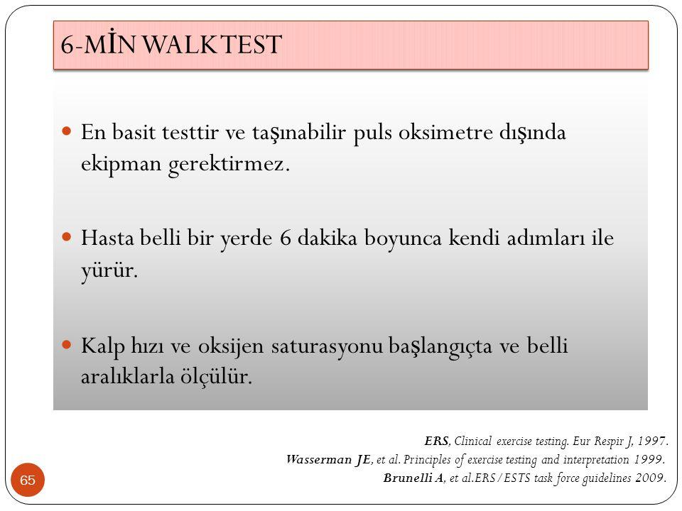 6-M İ N WALK TEST 65 En basit testtir ve ta ş ınabilir puls oksimetre dı ş ında ekipman gerektirmez. Hasta belli bir yerde 6 dakika boyunca kendi adım