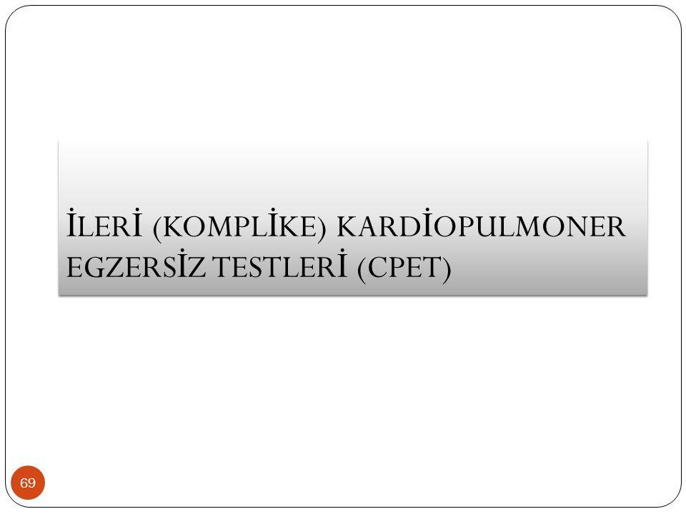 İ LER İ (KOMPL İ KE) KARD İ OPULMONER EGZERS İ Z TESTLER İ (CPET) 69