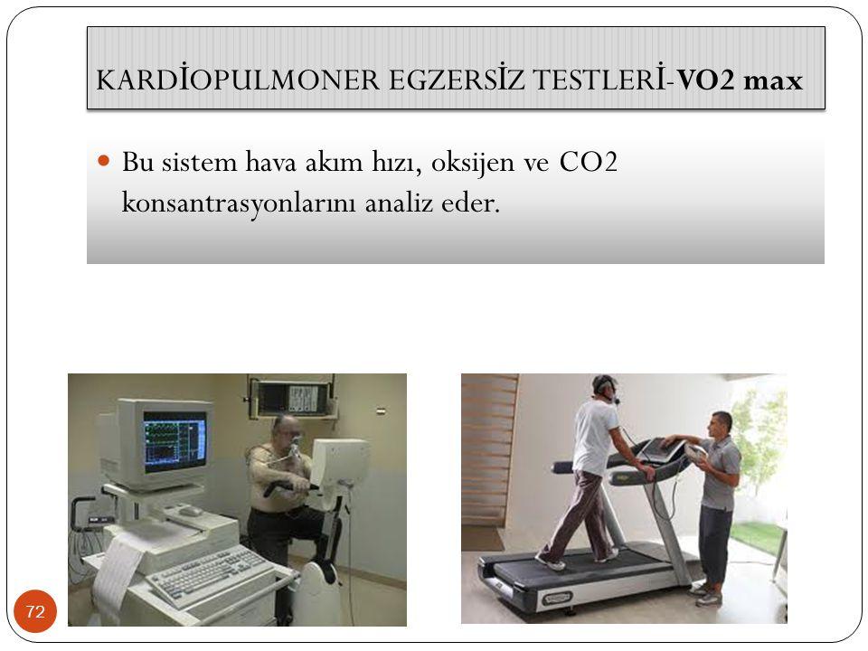 72 Bu sistem hava akım hızı, oksijen ve CO2 konsantrasyonlarını analiz eder. KARD İ OPULMONER EGZERS İ Z TESTLER İ -VO2 max