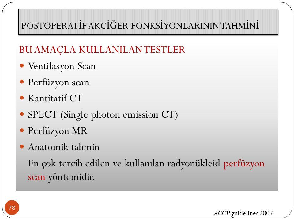 78 BU AMAÇLA KULLANILAN TESTLER Ventilasyon Scan Perfüzyon scan Kantitatif CT SPECT (Single photon emission CT) Perfüzyon MR Anatomik tahmin En çok tercih edilen ve kullanılan radyonükleid perfüzyon scan yöntemidir.