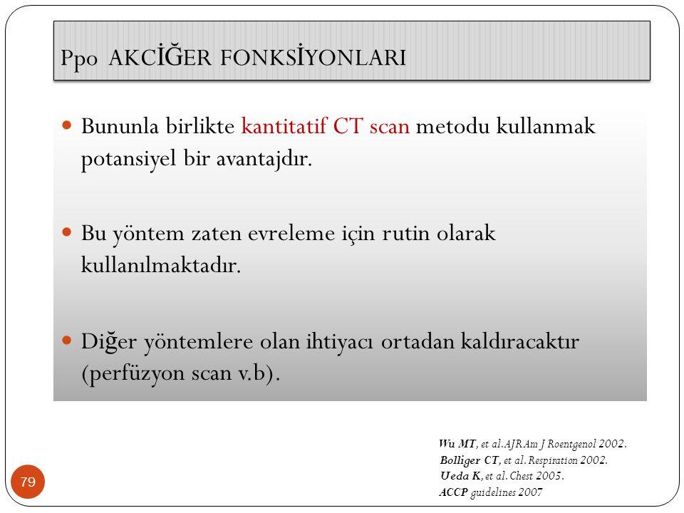 79 Bununla birlikte kantitatif CT scan metodu kullanmak potansiyel bir avantajdır. Bu yöntem zaten evreleme için rutin olarak kullanılmaktadır. Di ğ e