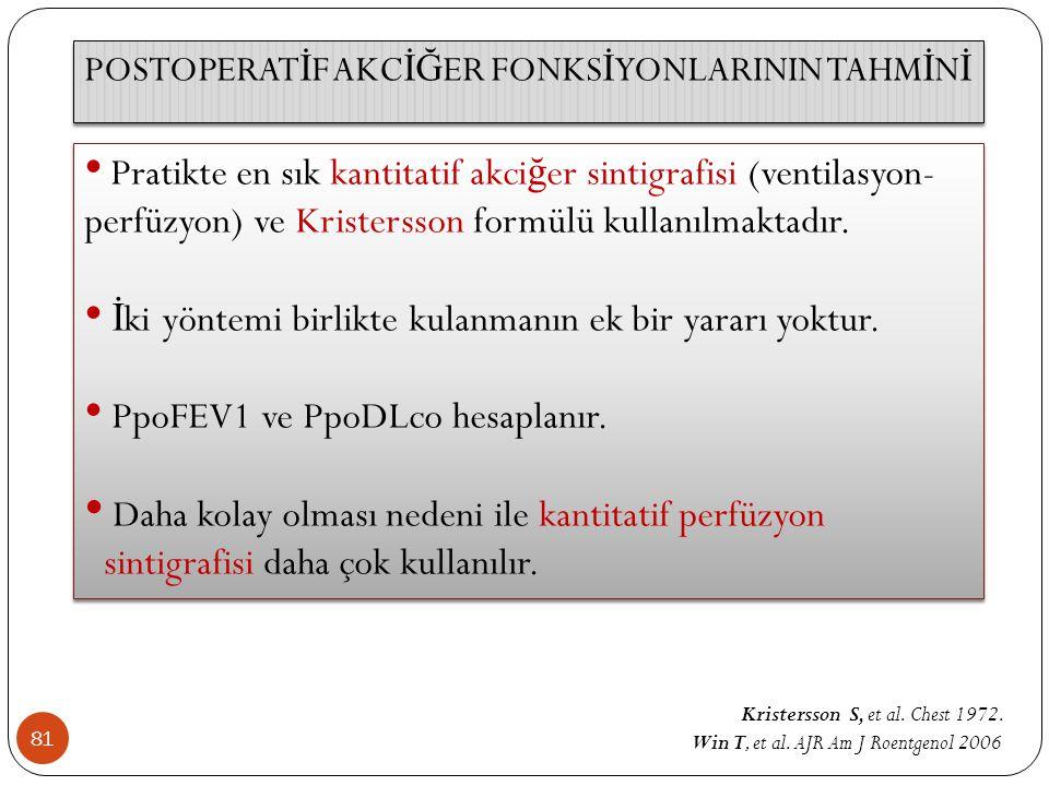 81 Pratikte en sık kantitatif akci ğ er sintigrafisi (ventilasyon- perfüzyon) ve Kristersson formülü kullanılmaktadır. İ ki yöntemi birlikte kulanmanı