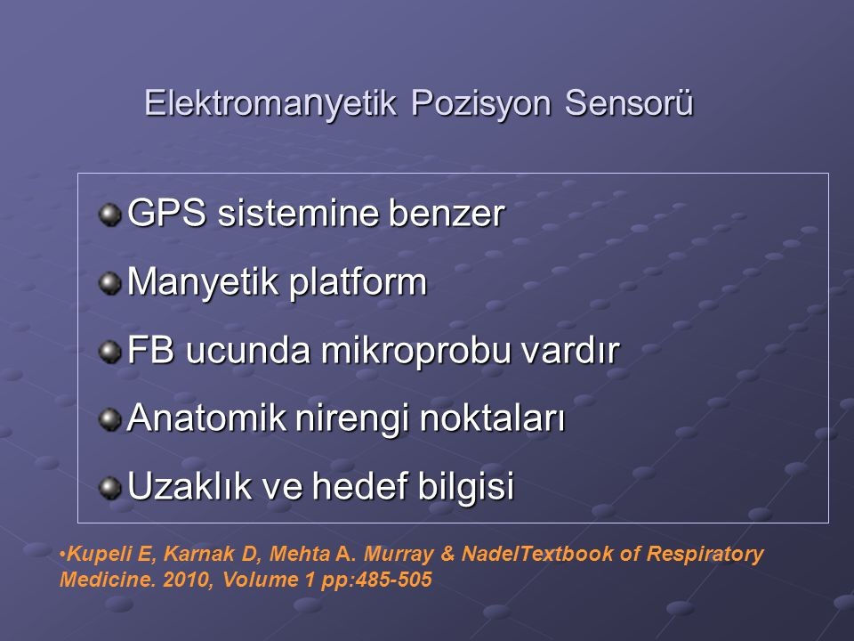 Elektroma ny etik Pozisyon Sensorü GPS sistemine benzer Manyetik platform FB ucunda mikroprobu vardır Anatomik nirengi noktaları Uzaklık ve hedef bilgisi Kupeli E, Karnak D, Mehta A.