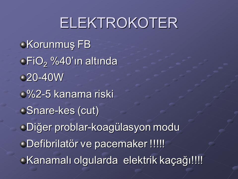 ELEKTROKOTER Korunmuş FB FiO 2 %40'ın altında 20-40W %2-5 kanama riski Snare-kes (cut) Diğer problar-koagülasyon modu Defibrilatör ve pacemaker !!!!.