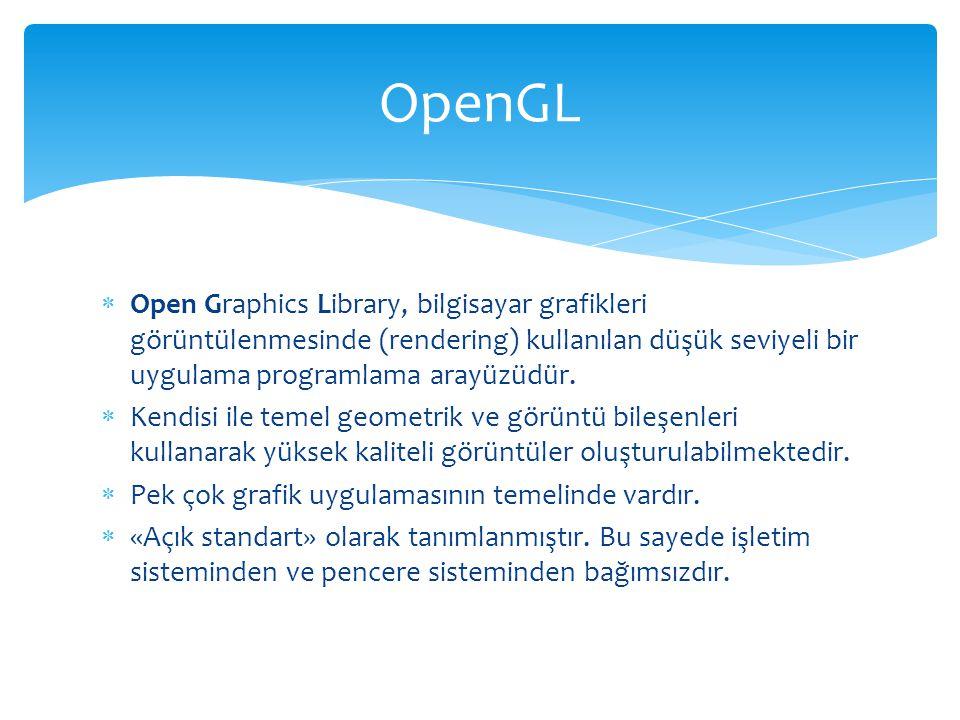  Open Graphics Library, bilgisayar grafikleri görüntülenmesinde (rendering) kullanılan düşük seviyeli bir uygulama programlama arayüzüdür.