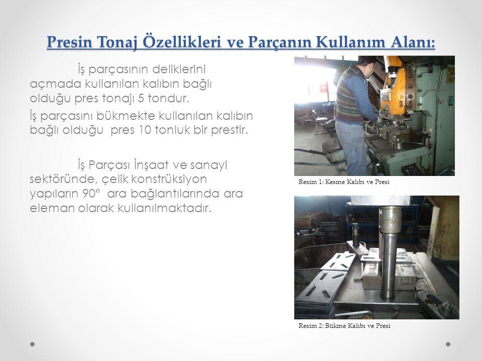 Presin Tonaj Özellikleri ve Parçanın Kullanım Alanı: İş parçasının deliklerini açmada kullanılan kalıbın bağlı olduğu pres tonajı 5 tondur. İş parçası