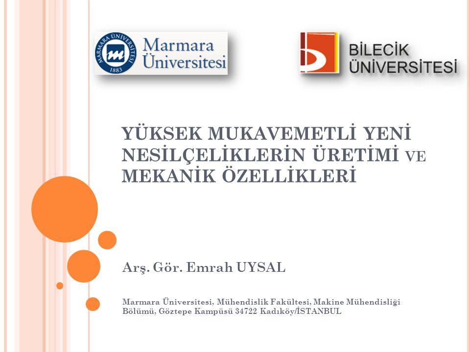 YÜKSEK MUKAVEMETLİ YENİ NESİLÇELİKLERİN ÜRETİMİ VE MEKANİK ÖZELLİKLERİ Arş. Gör. Emrah UYSAL Marmara Üniversitesi, Mühendislik Fakültesi, Makine Mühen