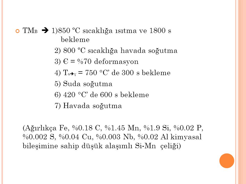 TM B  1)850 ºC sıcaklığa ısıtma ve 1800 s bekleme 2) 800 ºC sıcaklığa havada soğutma 3) Є = %70 deformasyon 4) T α  γ = 750 °C' de 300 s bekleme 5)