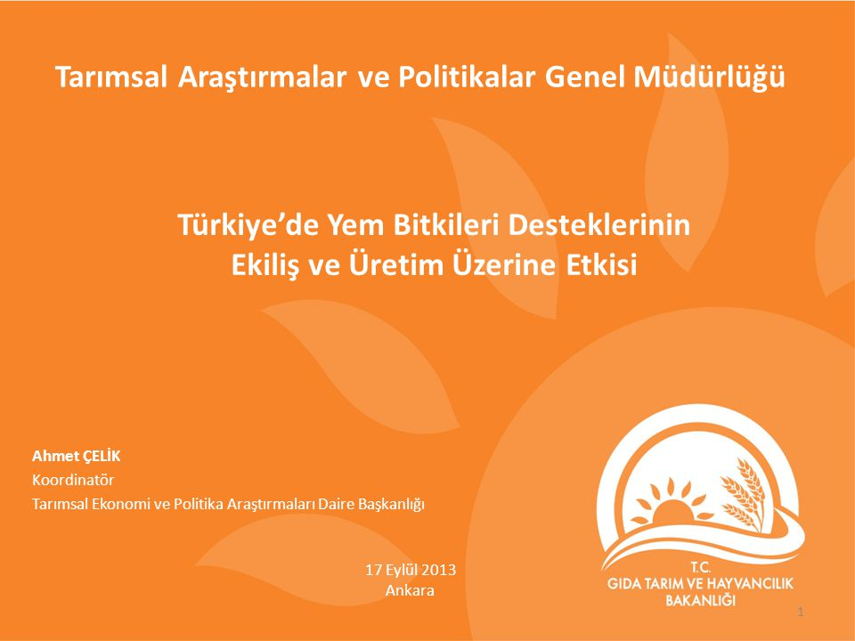 Türkiye'de Yem Bitkileri Desteklerinin Ekiliş ve Üretim Üzerine Etkisi Ahmet ÇELİK Koordinatör Tarımsal Ekonomi ve Politika Araştırmaları Daire Başkan