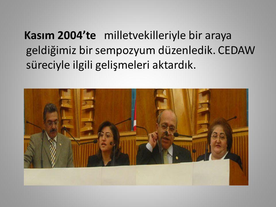Kasım 2004'te milletvekilleriyle bir araya geldiğimiz bir sempozyum düzenledik.