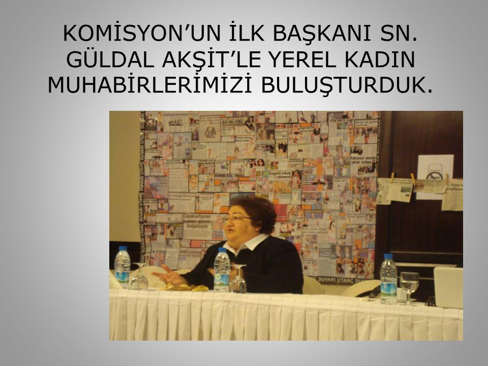 KOMİSYON'UN İLK BAŞKANI SN. GÜLDAL AKŞİT'LE YEREL KADIN MUHABİRLERİMİZİ BULUŞTURDUK.