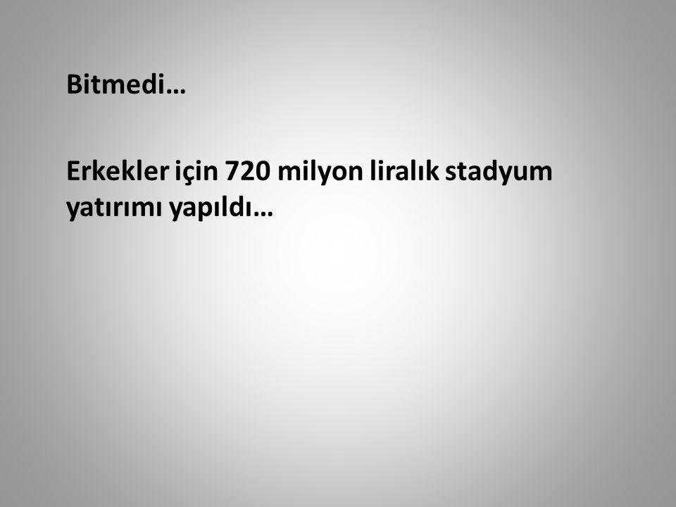 Bitmedi… Erkekler için 720 milyon liralık stadyum yatırımı yapıldı…