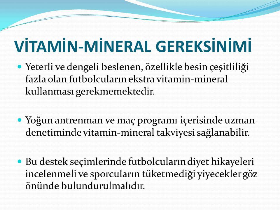 VİTAMİN-MİNERAL GEREKSİNİMİ Yeterli ve dengeli beslenen, özellikle besin çeşitliliği fazla olan futbolcuların ekstra vitamin-mineral kullanması gerekm