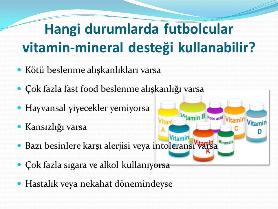 Hangi durumlarda futbolcular vitamin-mineral desteği kullanabilir? Kötü beslenme alışkanlıkları varsa Çok fazla fast food beslenme alışkanlığı varsa H