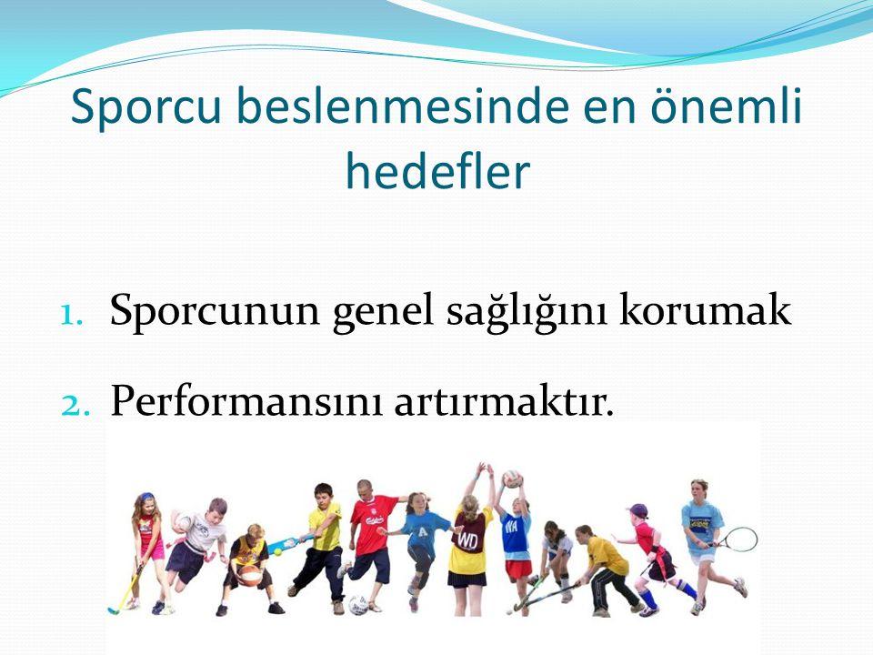 Sporcu beslenmesinde en önemli hedefler 1. Sporcunun genel sağlığını korumak 2. Performansını artırmaktır.