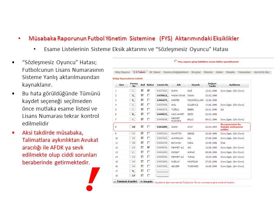UFGA Müsabaka Raporunun Futbol Yönetim Sistemine (FYS) Aktarımındaki Eksiklikler Müsabaka Raporunun Futbol Yönetim Sistemine (FYS) Aktarımındaki Eksiklikler Oyuncu Değişikliklerinin Sisteme Eksik aktarımı ve Müsabaka Raporunda Anlaşılamaması Müsabaka raporunda oyuncu değişiklikleri kısmının boş bırakılması oyuncu değişim DK larının bu denli önem taşıdığı bir ligde problem teşkil etmektedir.