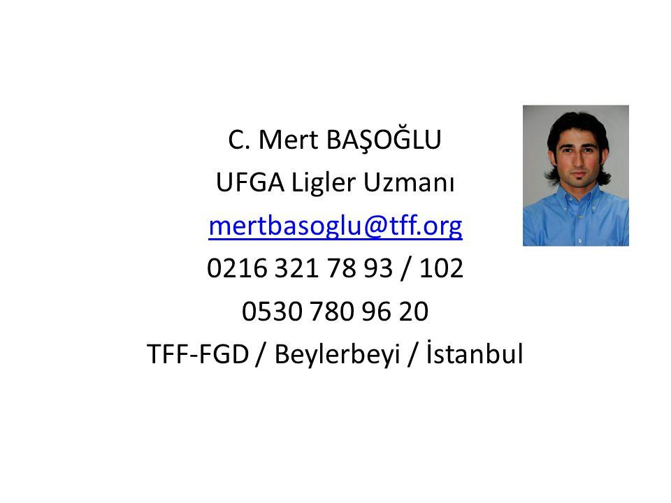 UFGA C. Mert BAŞOĞLU UFGA Ligler Uzmanı mertbasoglu@tff.org 0216 321 78 93 / 102 0530 780 96 20 TFF-FGD / Beylerbeyi / İstanbul