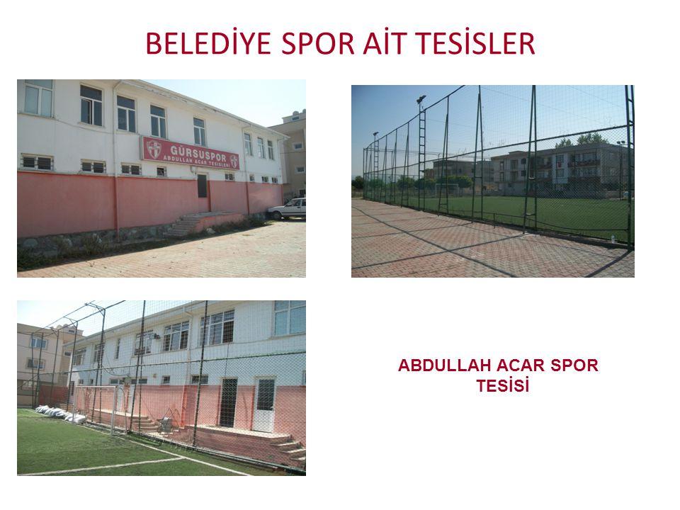 BELEDİYE SPOR AİT TESİSLER ABDULLAH ACAR SPOR TESİSİ