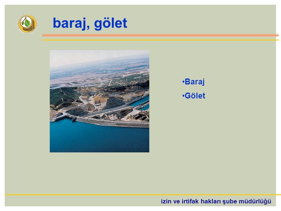 izin ve irtifak hakları şube müdürlüğü baraj, gölet Baraj Gölet