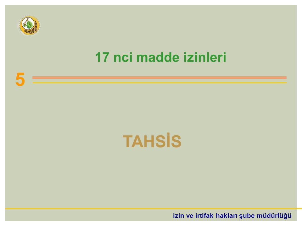 izin ve irtifak hakları şube müdürlüğü TAHSİS 17 nci madde izinleri 5