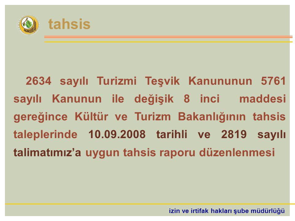 izin ve irtifak hakları şube müdürlüğü tahsis 2634 sayılı Turizmi Teşvik Kanununun 5761 sayılı Kanunun ile değişik 8 inci maddesi gereğince Kültür ve Turizm Bakanlığının tahsis taleplerinde 10.09.2008 tarihli ve 2819 sayılı talimatımız'a uygun tahsis raporu düzenlenmesi