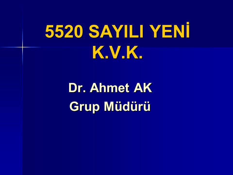 5520 SAYILI YENİ K.V.K. Dr. Ahmet AK Grup Müdürü