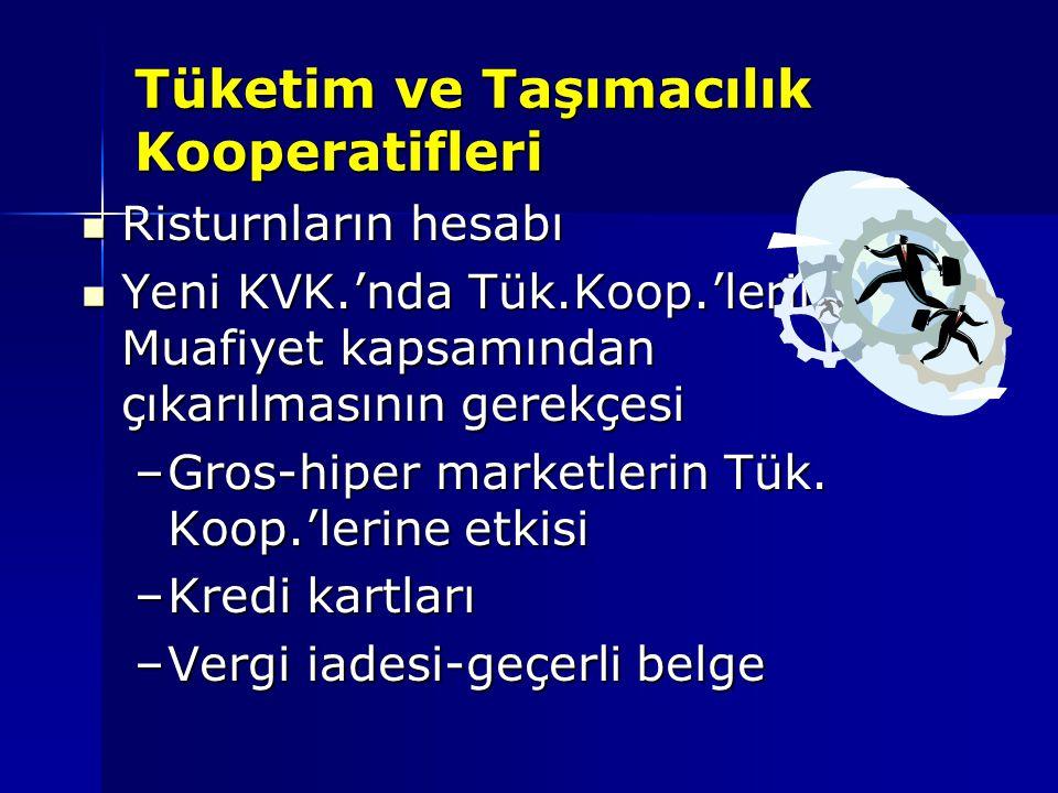 Tüketim ve Taşımacılık Kooperatifleri Risturnların hesabı Risturnların hesabı Yeni KVK.'nda Tük.Koop.'lerinin Muafiyet kapsamından çıkarılmasının gere